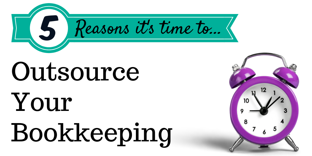 5 Reasons It's Time to Outsource Your Bookkeeping